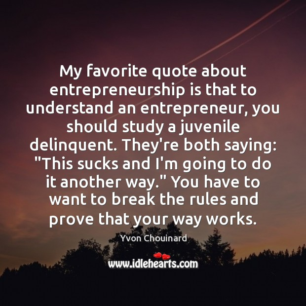 My favorite quote about entrepreneurship is that to understand an entrepreneur, you Entrepreneurship Quotes Image