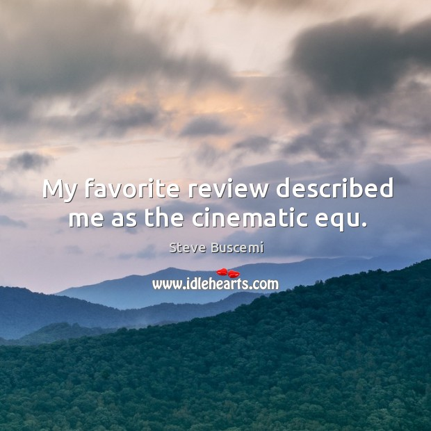 My favorite review described me as the cinematic equ. Image