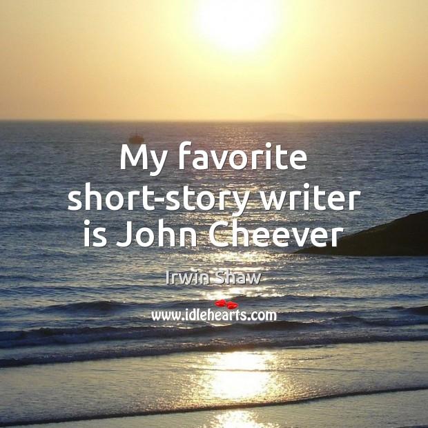 Image, My favorite short-story writer is John Cheever