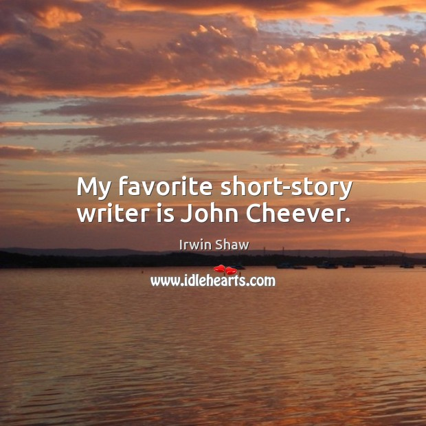 Image, My favorite short-story writer is john cheever.