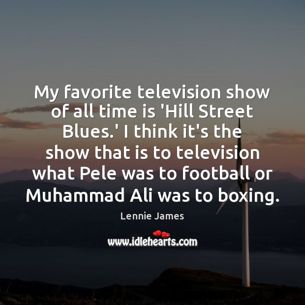 Image, My favorite television show of all time is 'Hill Street Blues.'