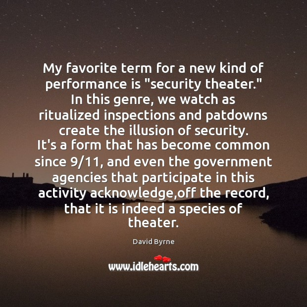 """My favorite term for a new kind of performance is """"security theater."""" Performance Quotes Image"""