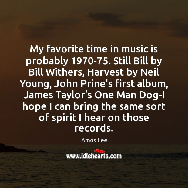 Image, My favorite time in music is probably 1970-75. Still Bill by Bill