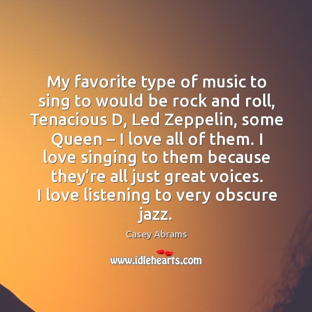 My favorite type of music to sing to would be rock and roll, tenacious d, led zeppelin Image