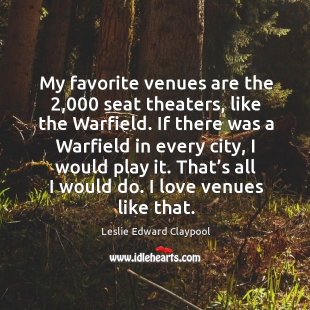 Image, My favorite venues are the 2,000 seat theaters, like the warfield.