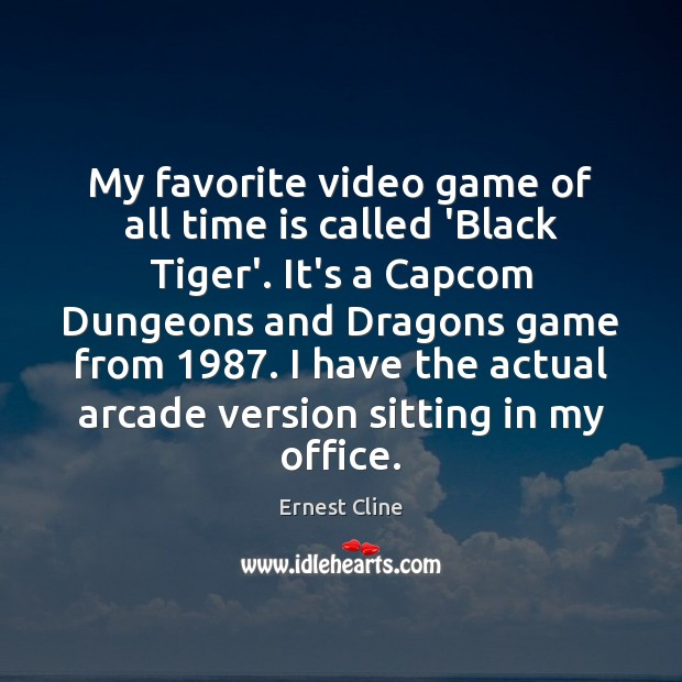 My favorite video game of all time is called 'Black Tiger'. It's Ernest Cline Picture Quote