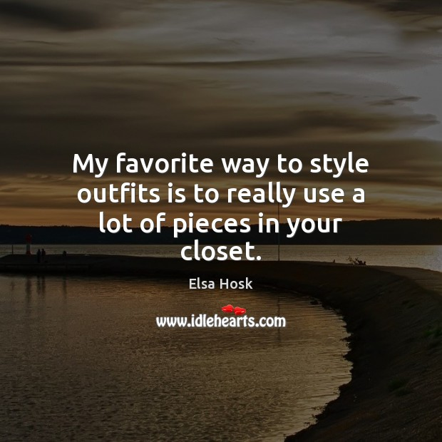 My favorite way to style outfits is to really use a lot of pieces in your closet. Image