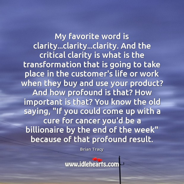 My favorite word is clarity…clarity…clarity. And the critical clarity is Brian Tracy Picture Quote