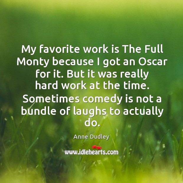 Image, My favorite work is the full monty because I got an oscar for it.