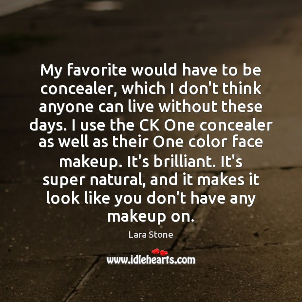 My favorite would have to be concealer, which I don't think anyone Image