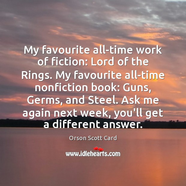 My favourite all-time work of fiction: Lord of the Rings. My favourite Orson Scott Card Picture Quote