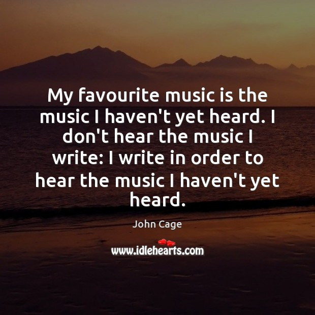 Image, My favourite music is the music I haven't yet heard. I don't