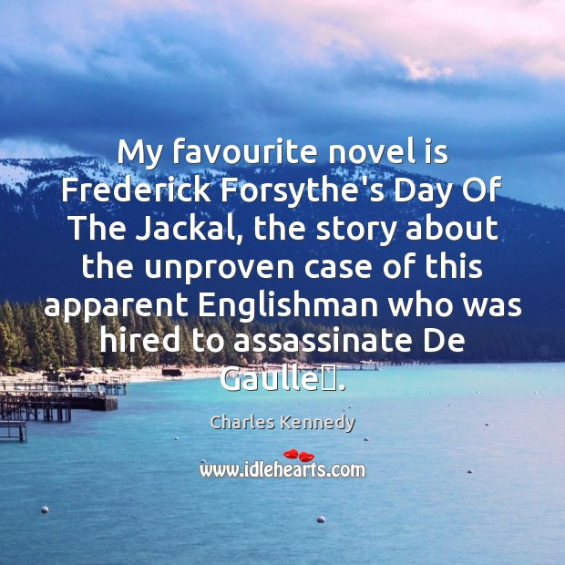 Image, My favourite novel is Frederick Forsythe's Day Of The Jackal, the story