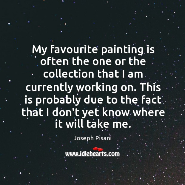My favourite painting is often the one or the collection that I Image