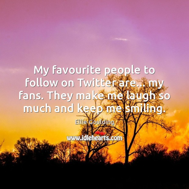 My favourite people to follow on Twitter are… my fans. They make Ellie Goulding Picture Quote