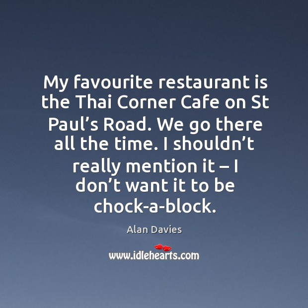 My favourite restaurant is the thai corner cafe on st paul's road. We go there all the time. Image