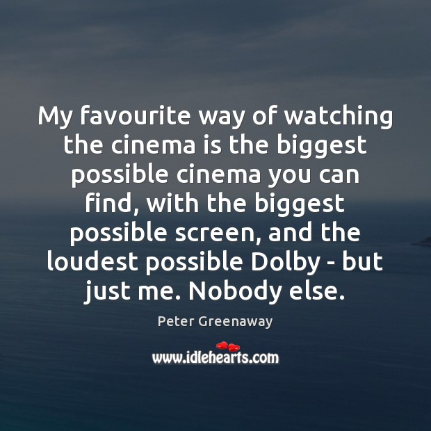 My favourite way of watching the cinema is the biggest possible cinema Image