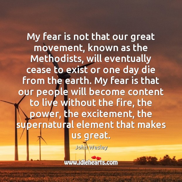 My fear is not that our great movement, known as the Methodists, John Wesley Picture Quote