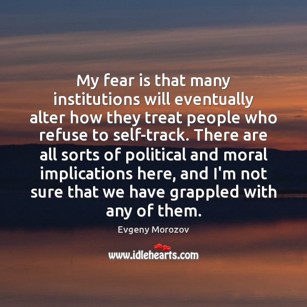 My fear is that many institutions will eventually alter how they treat Image