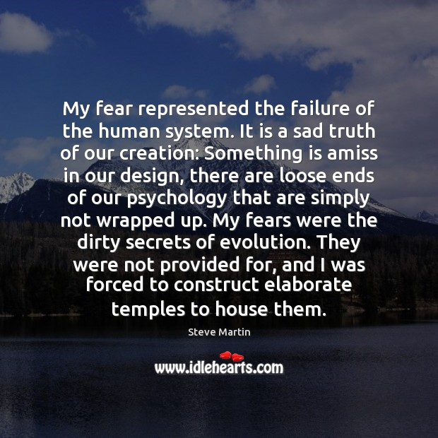 My fear represented the failure of the human system. It is a Failure Quotes Image