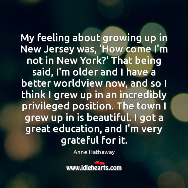 My feeling about growing up in New Jersey was, 'How come I'm Image