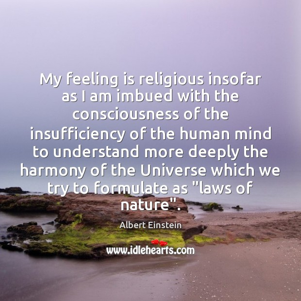 Image, My feeling is religious insofar as I am imbued with the consciousness