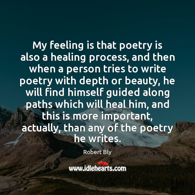 My feeling is that poetry is also a healing process, and then Poetry Quotes Image