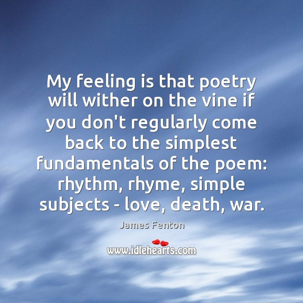 My feeling is that poetry will wither on the vine if you Image