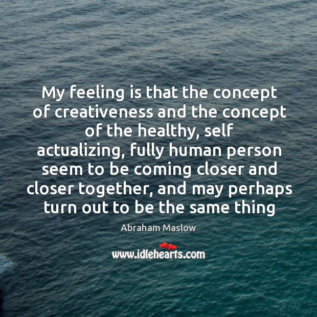 Image, My feeling is that the concept of creativeness and the concept of