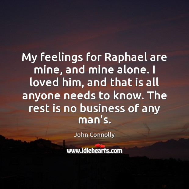 My feelings for Raphael are mine, and mine alone. I loved him, Image