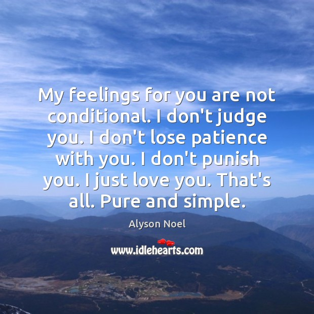 My feelings for you are not conditional. I don't judge you. I Image