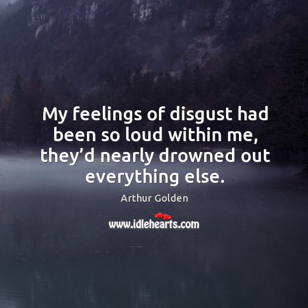 My feelings of disgust had been so loud within me, they'd Image