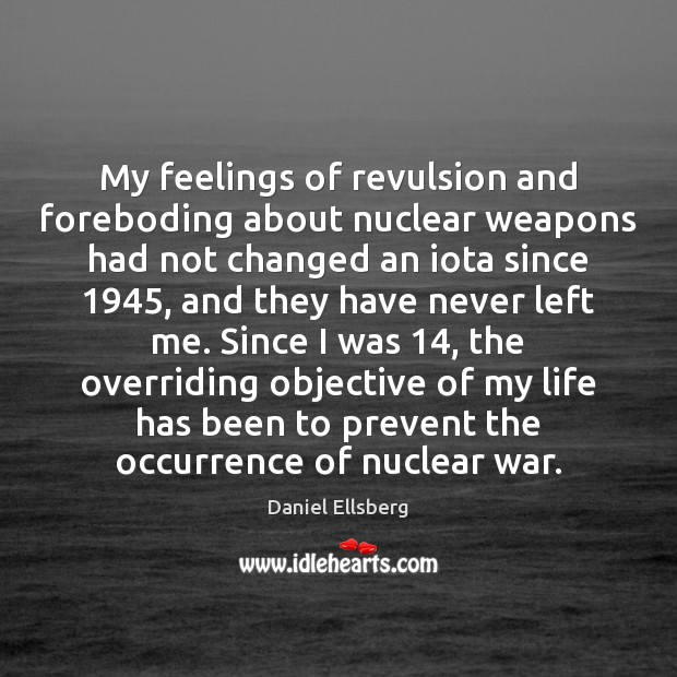 My feelings of revulsion and foreboding about nuclear weapons had not changed Image