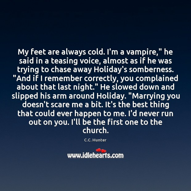 "Image, My feet are always cold. I'm a vampire,"" he said in a"