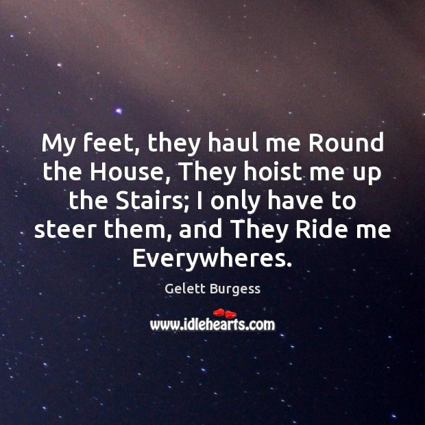 Image, My feet, they haul me Round the House, They hoist me up