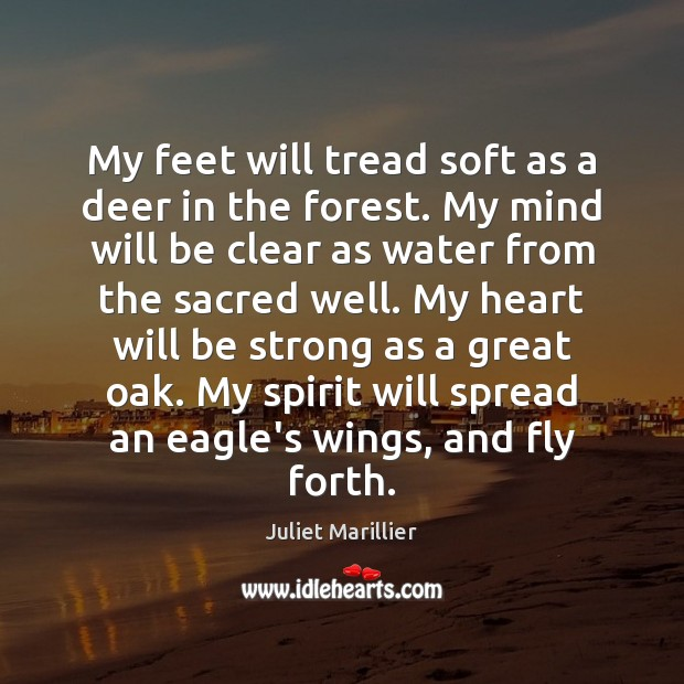 My feet will tread soft as a deer in the forest. My Water Quotes Image