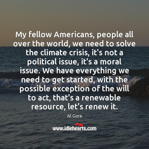 My fellow Americans, people all over the world, we need to solve Al Gore Picture Quote