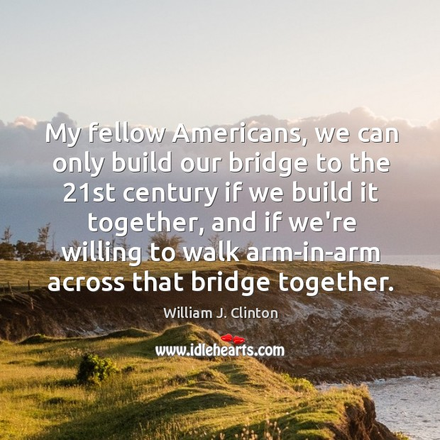 My fellow Americans, we can only build our bridge to the 21st Image