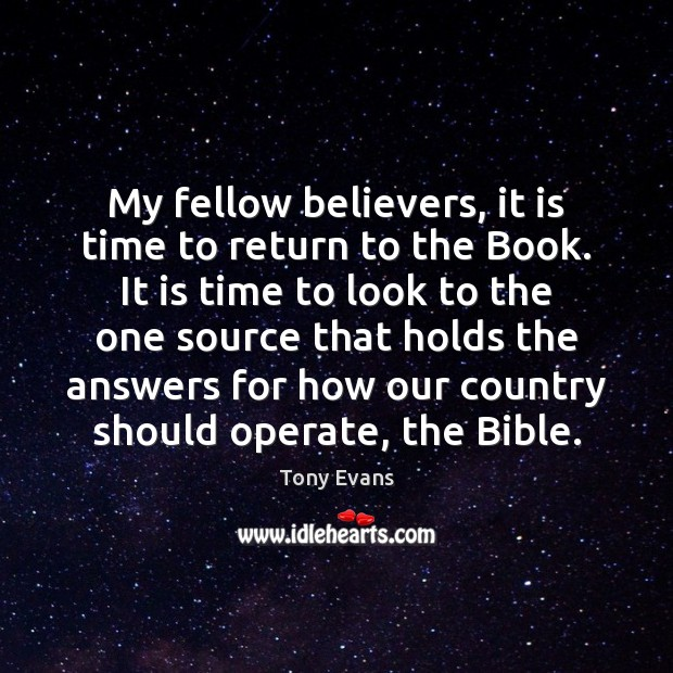 My fellow believers, it is time to return to the Book. It Tony Evans Picture Quote