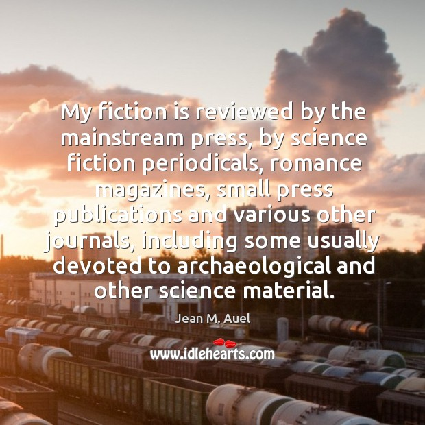 My fiction is reviewed by the mainstream press, by science fiction periodicals Image