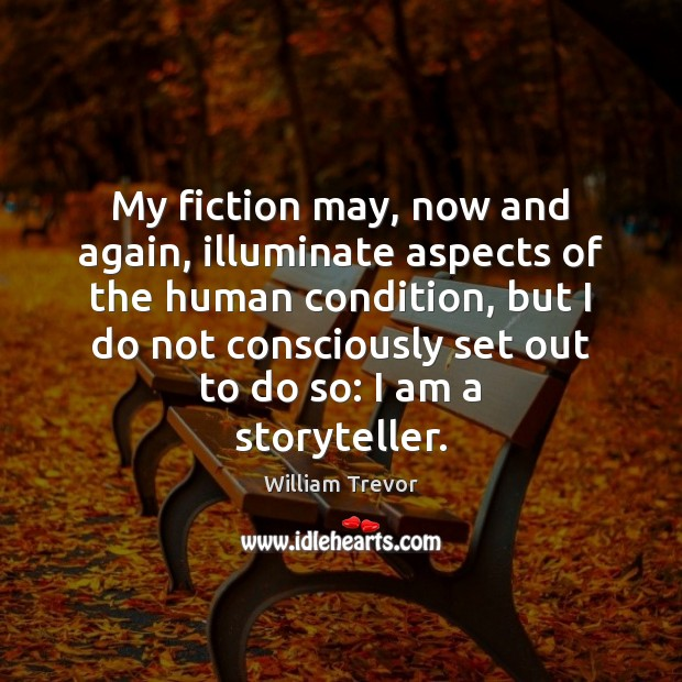 My fiction may, now and again, illuminate aspects of the human condition, Image
