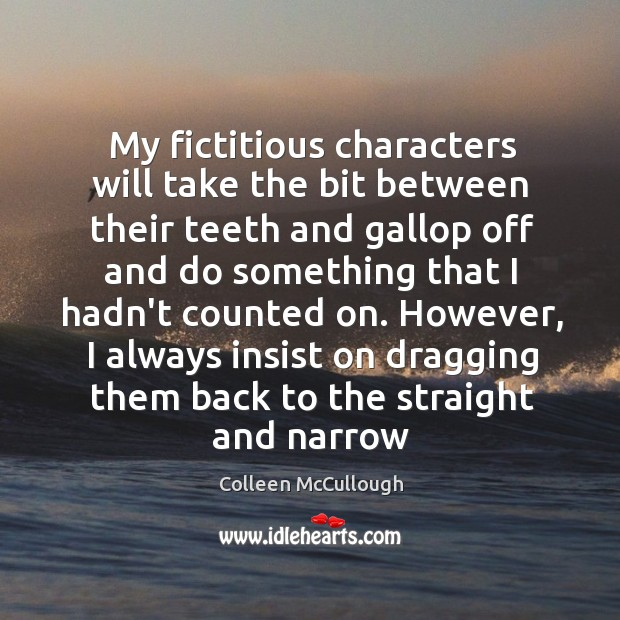 My fictitious characters will take the bit between their teeth and gallop Image