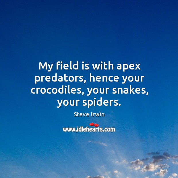 Image, My field is with apex predators, hence your crocodiles, your snakes, your spiders.