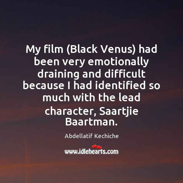 Image, My film (Black Venus) had been very emotionally draining and difficult because