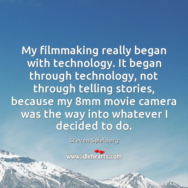 My filmmaking really began with technology. It began through technology, not through Image