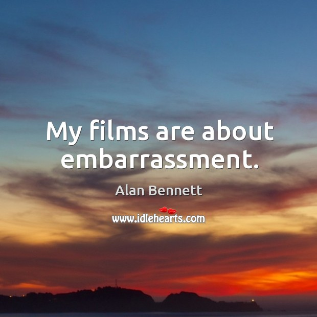 Image, My films are about embarrassment.