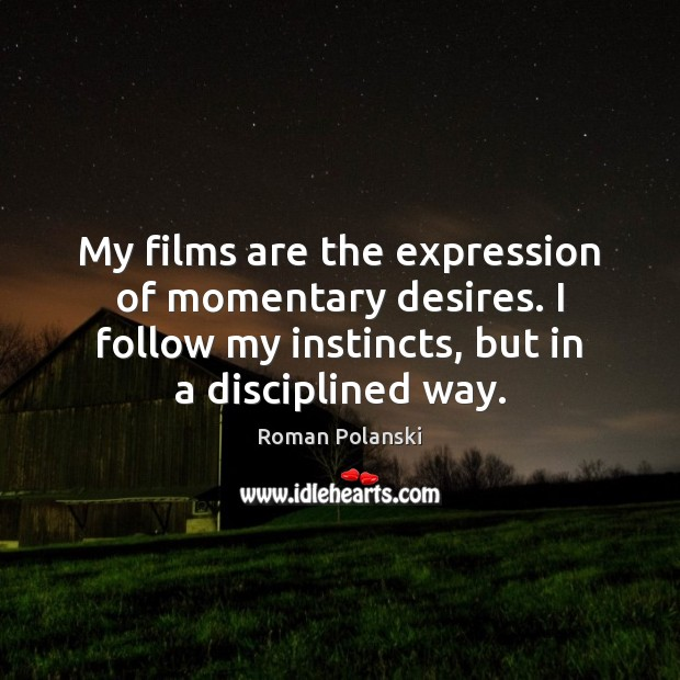 My films are the expression of momentary desires. I follow my instincts, Image
