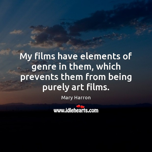 Image, My films have elements of genre in them, which prevents them from being purely art films.