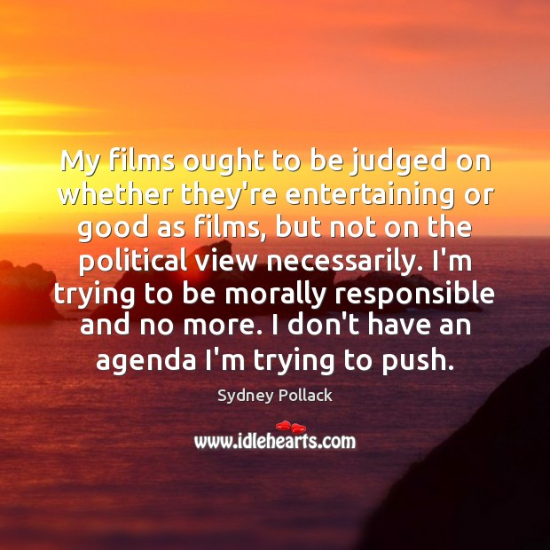 Image, My films ought to be judged on whether they're entertaining or good