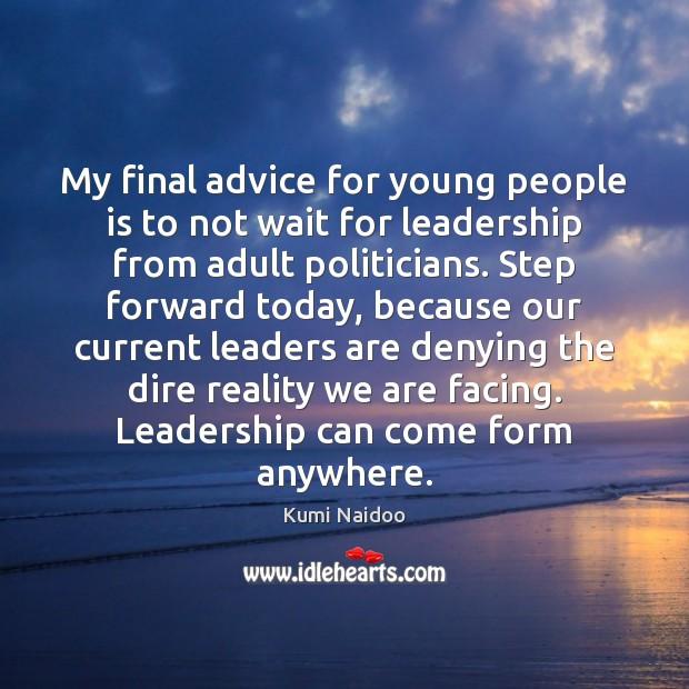 My final advice for young people is to not wait for leadership Image